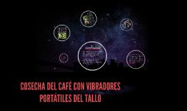 COSECHA DEL CAFÉ CON VIBRADORES PORTÁTILES DEL TALLO