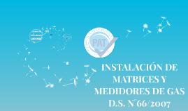 INSTALACIÓN DE MATRICES Y MEDIDORES DE GAS D.S. N°66/2007