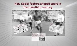 How Social factors shaped sport in the twentieth century