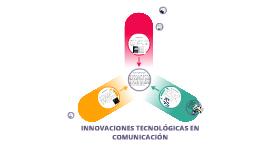 INNOVACIONES TECNOLÓGICAS EN COMUNICACIÓN
