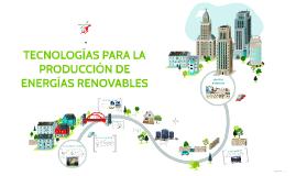 TECNOLOGÍAS PARA LA PRODUCCIÓN DE ENERGÍAS RENOVABLES