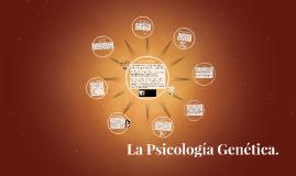 La Psicología Genética.