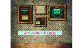 A Presentation on Labour