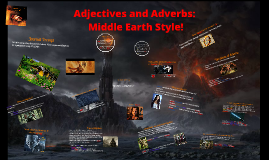 Adjectives and Adverbs: Middle Earth Style!