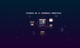 PIONEROS DE LA INGENERIA INDUSTRIAL