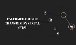 ENFERMEDADES DE TRANSMISION SEXUAL (ETS)
