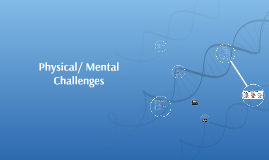Physical/ Mental Challenges