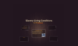 Slavery Living Conditions