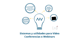 Sistemas y utilidades para Video Conferencias o Webinars