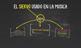 EL SIERVO USADO EN LA MUSICA