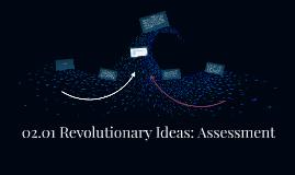 02.01 Revolutionary Ideas: Assessment