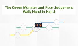 The Green Monster and Poor Judgement Walk Hand in Hand