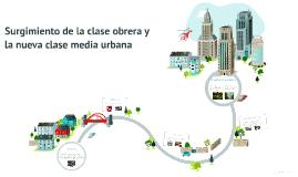 Surgimiento de la clase obrera y la nueva clase media urbana