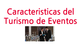 Copy of caracteristicas del turismo de eventos