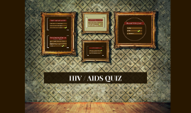 HIV / AIDS QUIZ
