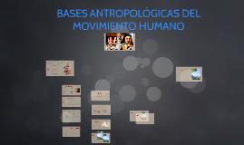 BASES ANTROPOLÓGICAS DEL MOVIMIENTO HUMANO