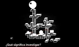 ¿Qué significa investigar?