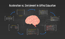Acceleration vs. Enrichment in Gifted Education