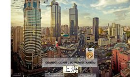 Grandes Cidades do Mundo: Xangai
