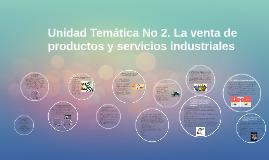 Copy of Unidad Temática No 2. La venta de productos y servicios indu