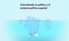 Entendiendo la política y el sistema político español (no terminado)