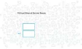 Vrtual Map of Server Room