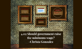 Copy of 4.02 Should government raise the minimum wage?