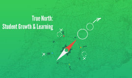 Our True North:  Student Growth & Learning