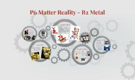 P6 Matter Reality - Metal