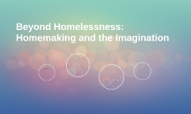 Beyond Homelessness: Homemaking and the Imagination