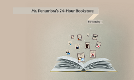 TED Talk: Immortality in Mr. Penumbra's 24-Hour Bookstore