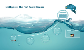 Ichthyosis: The Fish Scale Disease