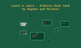 Lunch & Learn - Arduino Mink Tank by Bogdan and Michael