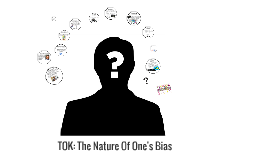 TOK Presentation: The Nature of One's Bias