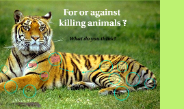 For or Against killing animals?