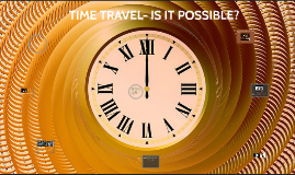 TIME TRAVEL- IS IT POSSIBLE?