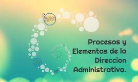 Procesos y Elementos de la Direccion Administrativa.