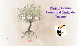 Projeto Centro Comercial Ninho do Tucano