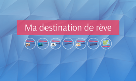 Ma destination de rève