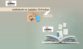 Audiobooks as Assistive Technology