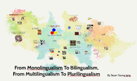 From monolingualism to bilingualism, From bilingualism to pl