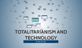 TOTALITARIANISM AND TECHNOLOGY