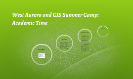 West Aurora and CIS Summer Camp: Acedemic Time