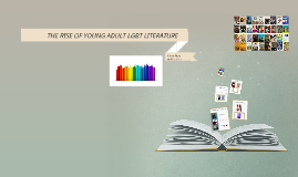 THE RISE OF YOUNG ADULT LGBT LITERATURE