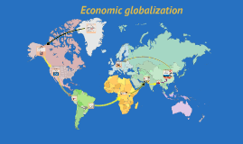 Copy of Economic globalization