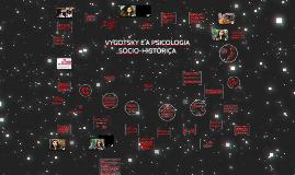 Copy of VYGOTSKY E A PSICOLOGIA SÓCIO-HISTÓRICA