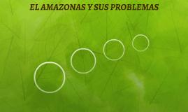 EL AMAZONAS Y SUS PROBLEMAS
