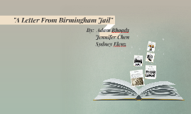 """A Letter From Birmingham Jail""- By: Adam Rhoads, Jennifer Chen, & Sydney Elenz"