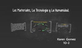 Los Materiales, La Tecnología y La Humanidad.