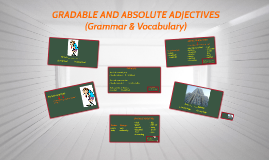 Copy of GRADABLE AND ABSOLUTE ADJECTIVES (I05)